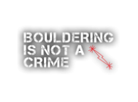 BOULDERING IS NOT A CRIME